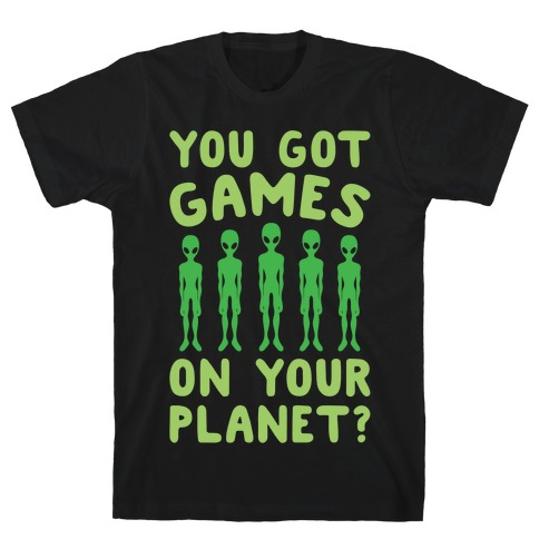 You Got Games On Your Planet White Print T-Shirt