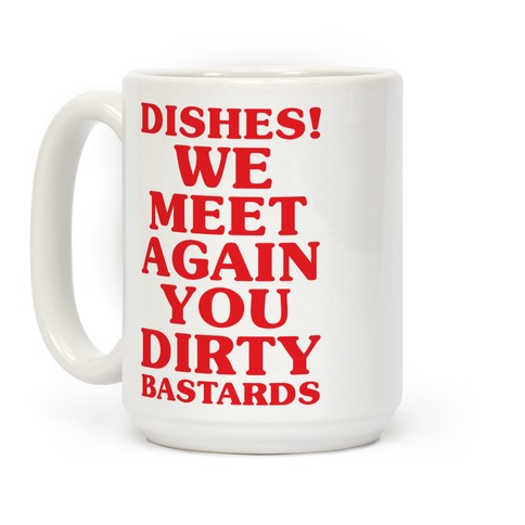Dishes! We Meet Again You Dirty Bastards Coffee Mug