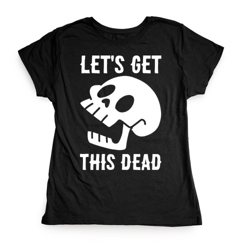 Let's Get This Dead Womens T-Shirt