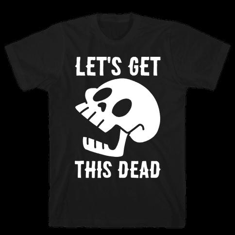 Let's Get This Dead Mens T-Shirt