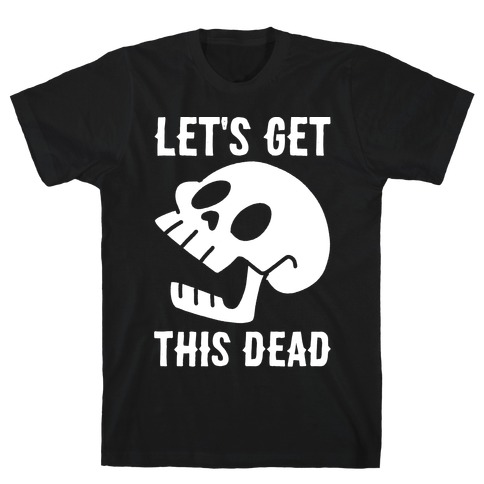 Let's Get This Dead T-Shirt