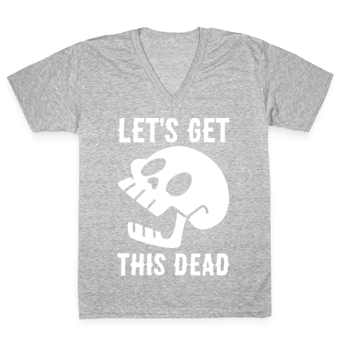 Let's Get This Dead V-Neck Tee Shirt