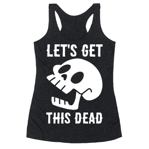 Let's Get This Dead Racerback Tank Top