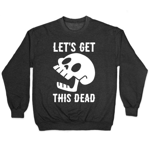 Let's Get This Dead Pullover