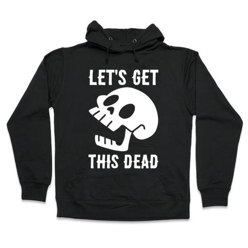 Let's Get This Dead Hooded Sweatshirt