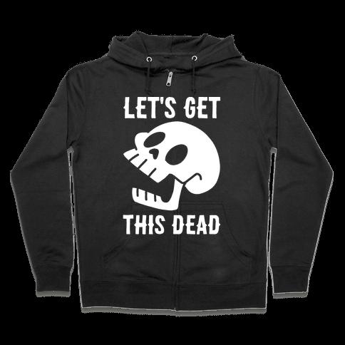 Let's Get This Dead Zip Hoodie