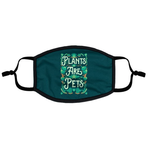 Plants Are Pets Flat Face Mask