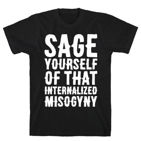 Sage Yourself Of That Internalized Misogyny White Print T-Shirt