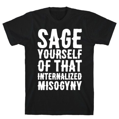 Sage Yourself Of That Internalized Misogyny White Print T-Shirt