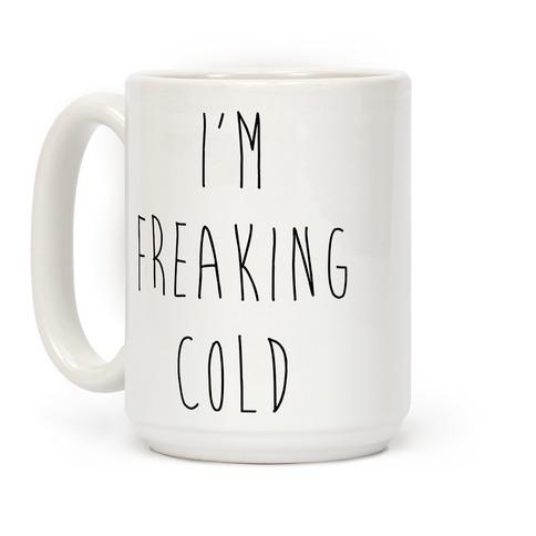 I'm Freaking Cold Coffee Mug