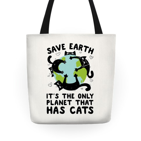 Save Earth, It's the only planet that has cats! Tote