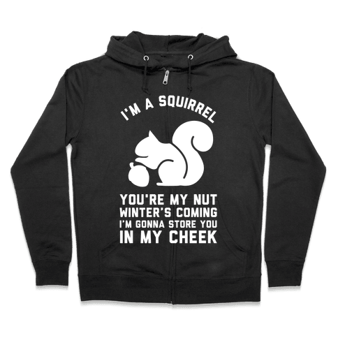 I'm a Squirrel You're My Nut Zip Hoodie