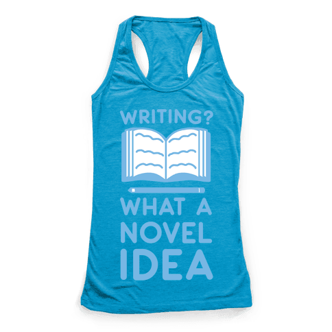 Writing? What a Novel Idea! Racerback Tank Top