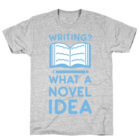 Writing? What a Novel Idea! T-Shirt