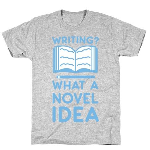 Writing? What a Novel Idea! T-Shirt
