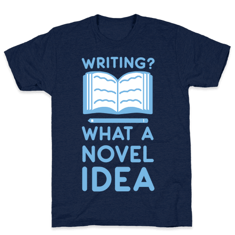 Writing? What a Novel Idea! Mens T-Shirt
