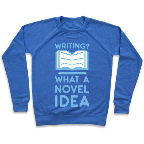 Writing? What a Novel Idea! Pullover
