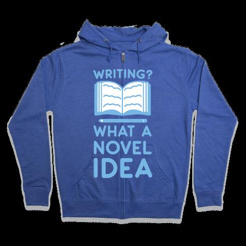 Writing? What a Novel Idea! Zip Hoodie
