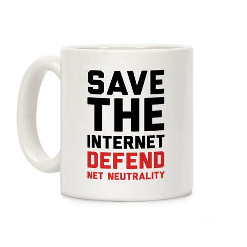 Save The Internet Defend Net Neutrality Coffee Mug