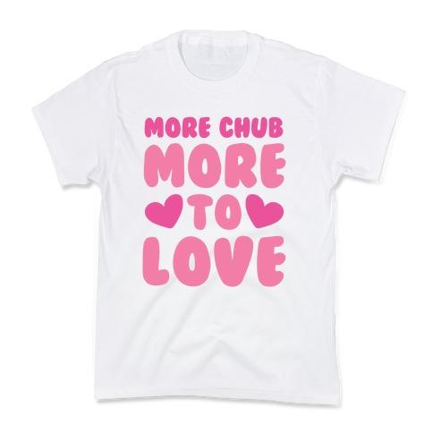 More Chub, More to Love Kids T-Shirt