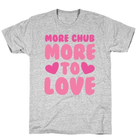 More Chub, More to Love T-Shirt