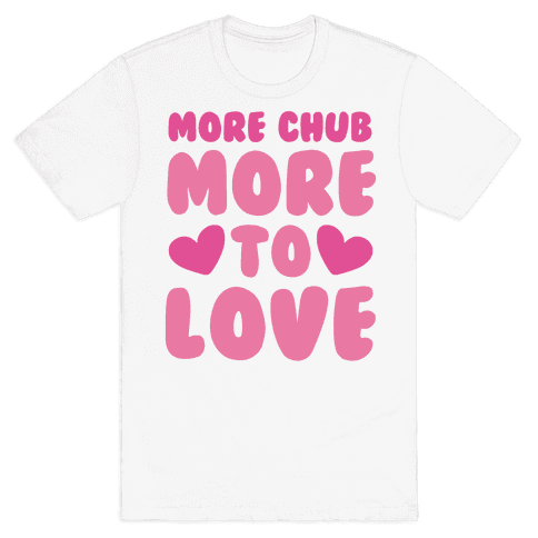 More Chub, More to Love Mens T-Shirt