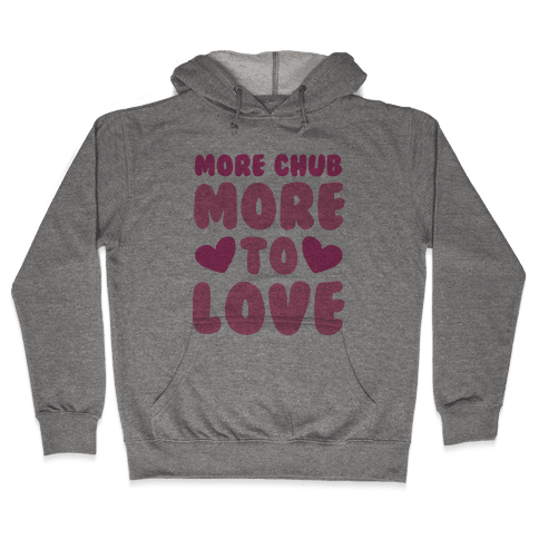More Chub, More to Love Hooded Sweatshirt