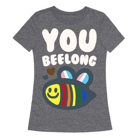 You Beelong Gay Pride White Print Womens T-Shirt