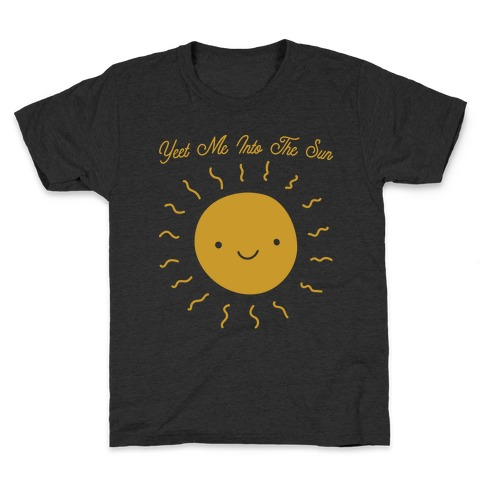 Yeet Me Into The Sun Kids T-Shirt