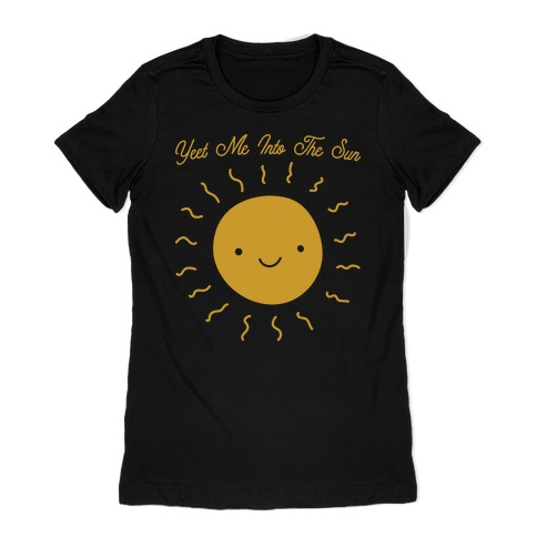 Yeet Me Into The Sun Womens T-Shirt