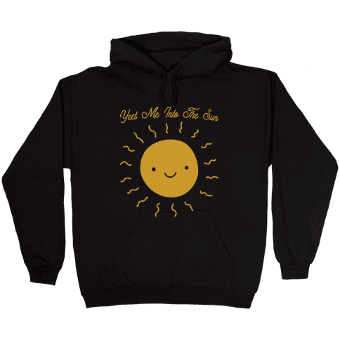 Yeet Me Into The Sun Hooded Sweatshirt
