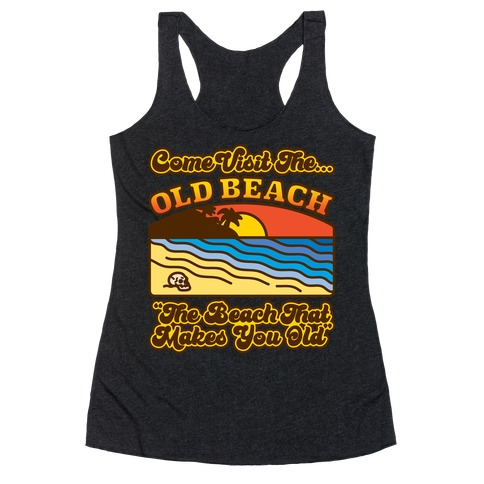 Come Visit The Old Beach Parody Racerback Tank Top