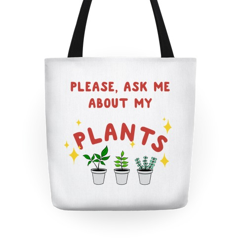 Please, Ask Me About My Plants Tote