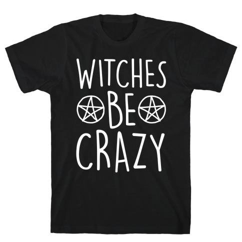 Witches Be Crazy Mens T-Shirt