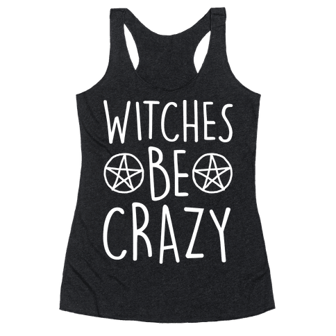 Witches Be Crazy Racerback Tank Top