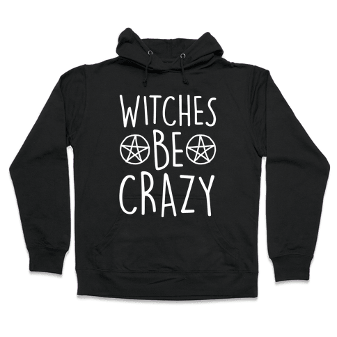Witches Be Crazy Hooded Sweatshirt
