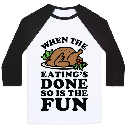 When The Eatings Done so is the Fun Baseball Tee