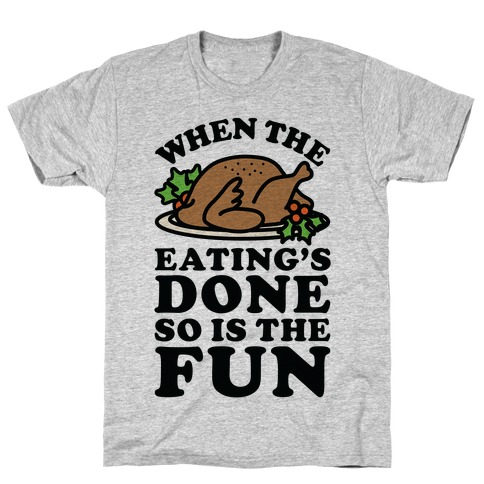 When The Eatings Done so is the Fun T-Shirt