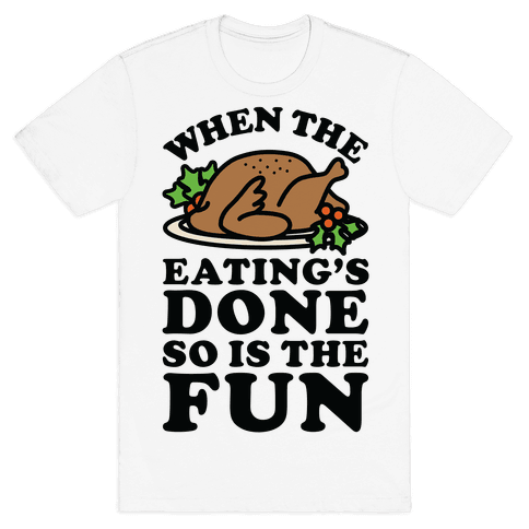 When The Eatings Done so is the Fun Mens T-Shirt