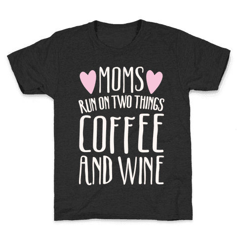 Moms Run On Two Things Coffee and Wine White Print  Kids T-Shirt