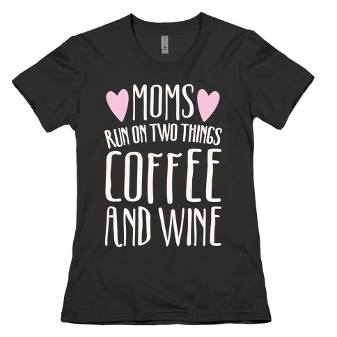 Moms Run On Two Things Coffee and Wine White Print  Womens T-Shirt