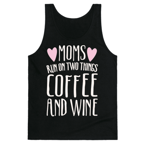 Moms Run On Two Things Coffee and Wine White Print  Tank Top