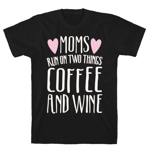 Moms Run On Two Things Coffee and Wine White Print  Mens T-Shirt