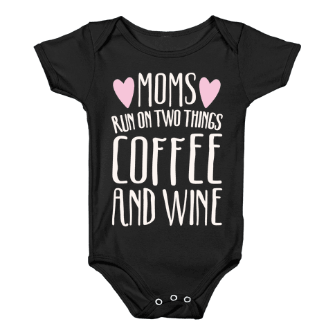 Moms Run On Two Things Coffee and Wine White Print  Baby Onesy
