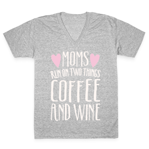 Moms Run On Two Things Coffee and Wine White Print  V-Neck Tee Shirt