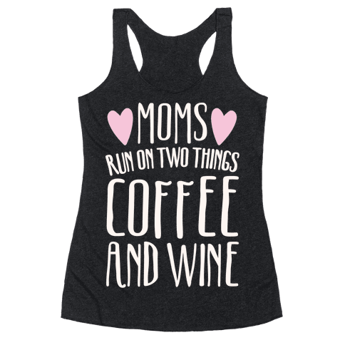 Moms Run On Two Things Coffee and Wine White Print  Racerback Tank Top