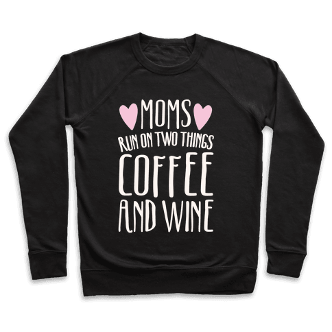 Moms Run On Two Things Coffee and Wine White Print  Pullover