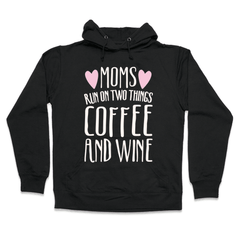 Moms Run On Two Things Coffee and Wine White Print  Hooded Sweatshirt