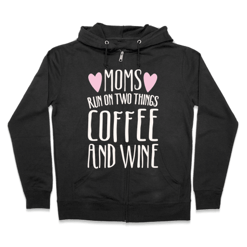 Moms Run On Two Things Coffee and Wine White Print  Zip Hoodie