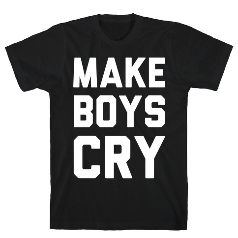 Make Boys Cry T-Shirt